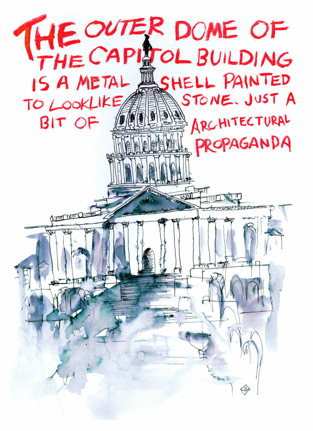 "Over a watercolor painting of the U.S. Capitol, the text: ""The outer dome of the capitol building is a metal shell painted to look like stone. Just a bit of architectural propaganda."""