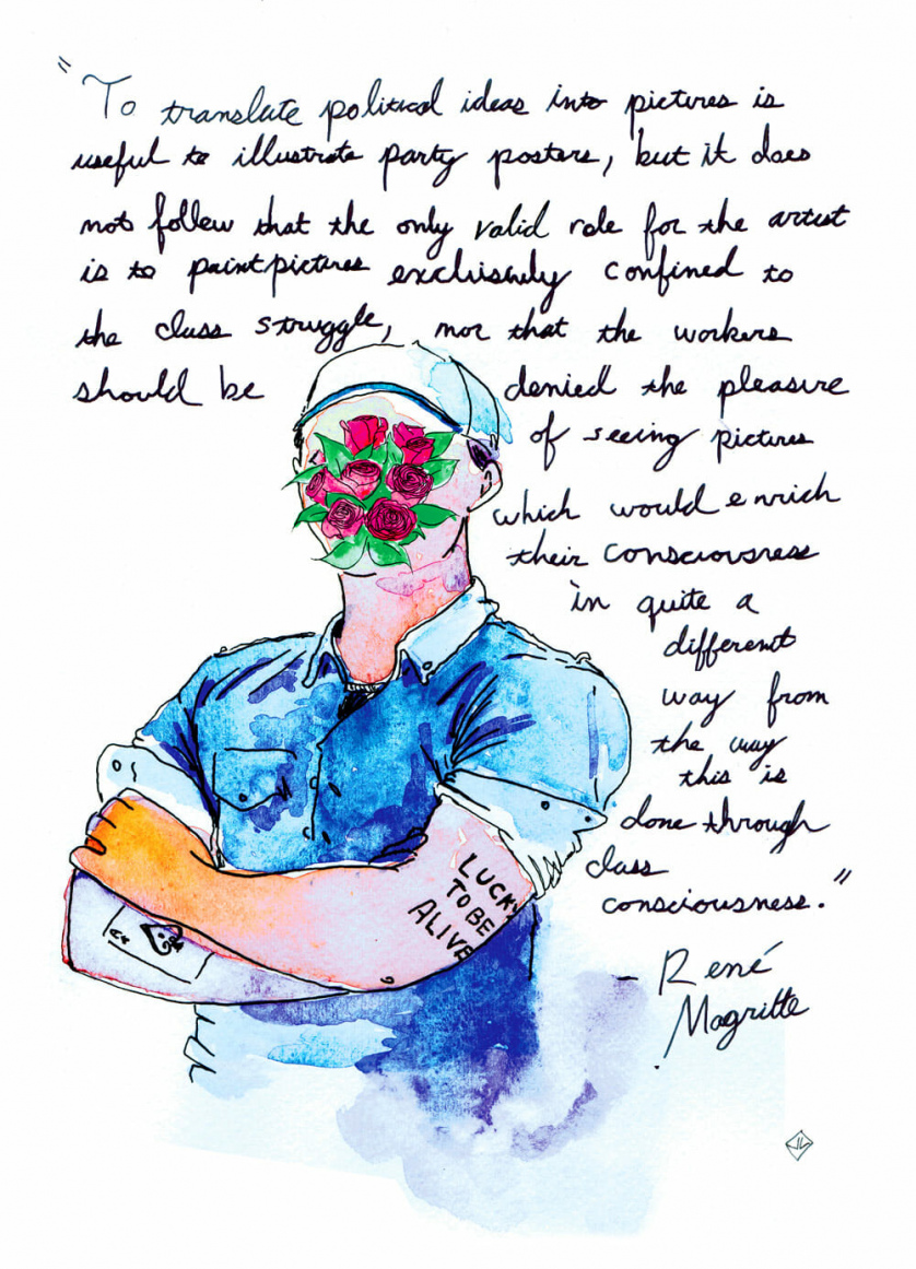 "Above and around a watercolor portrait of a human figure, their face obscured by roses, the text: ""'To translate political ideas into pictures is useful to illustrate party posters, but it does not follow that the only valid role for the artist is the paint pictures exclusively confined to the class struggle, nor that the workers should be denied the pleasure of seeing pictures which would enrich their consciousness in quite a different way from the way this is done through class consciousness.' — Rene Magritte"""