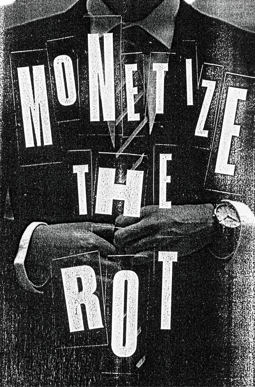 "The words ""MONETIZE THE ROT"" are superimposed on top of a photocopy of a stylish looking man."