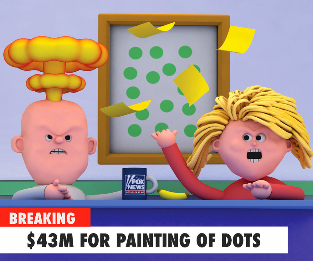 "Cartoon rendering of two news presenters throw their papers up in outrage, steam rising from one of their heads. A chyron reads: ""Breaking: $43 million for painting of dots."""