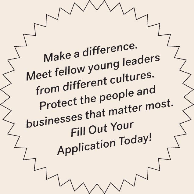 "A speech bubble that reads ""Make a difference. Meet fellow young leaders from different cultures. Protect the people and businesses that matter most. Fill Out Your Application Today!"""